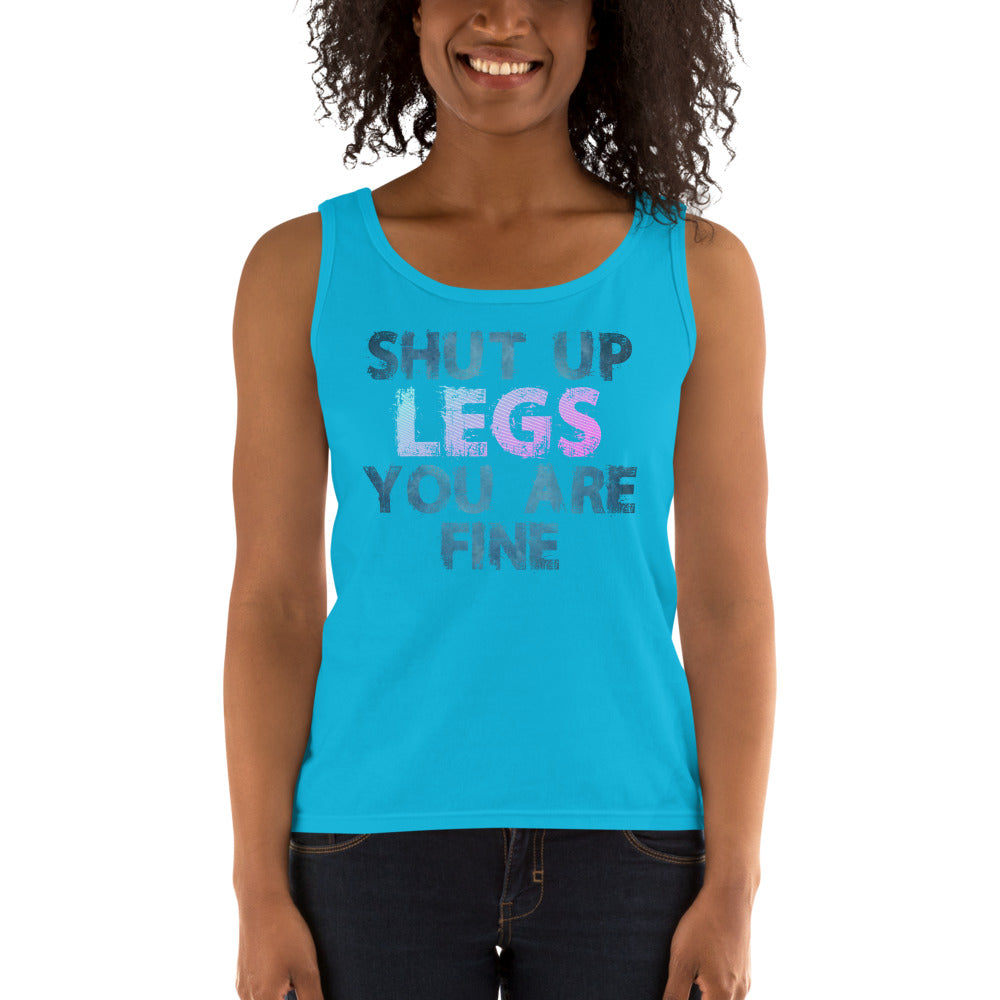 Shut Up Legs You Are Fine Ladies' Tank