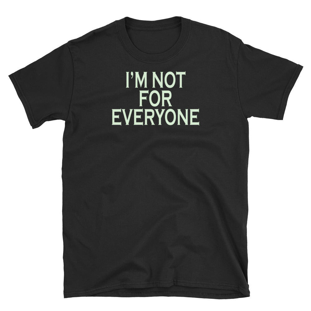 I'm Not For Everyone Short-Sleeve Ladies' Unisex T-Shirt