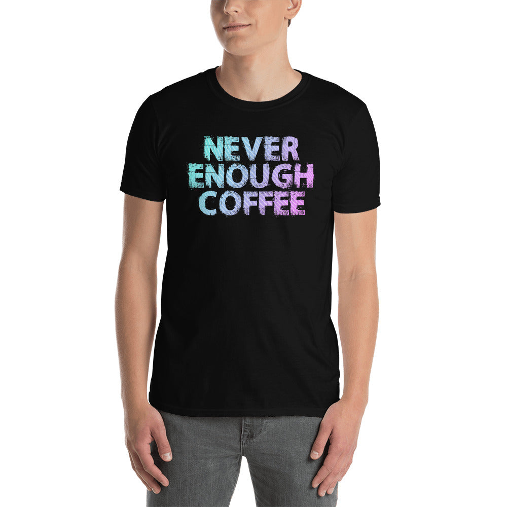 Never Enough Coffee Short-Sleeve Unisex T-Shirt