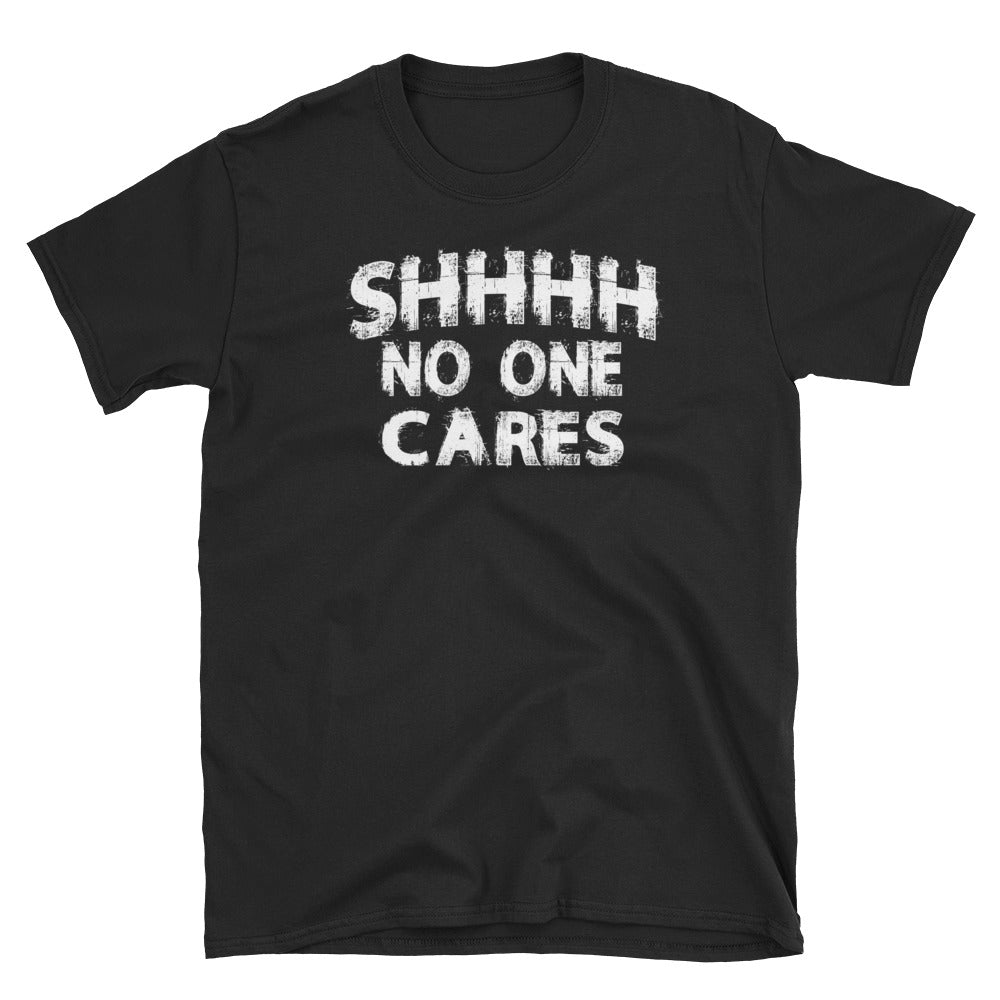 SHHHH No One Cares Short-Sleeve Unisex T-Shirt