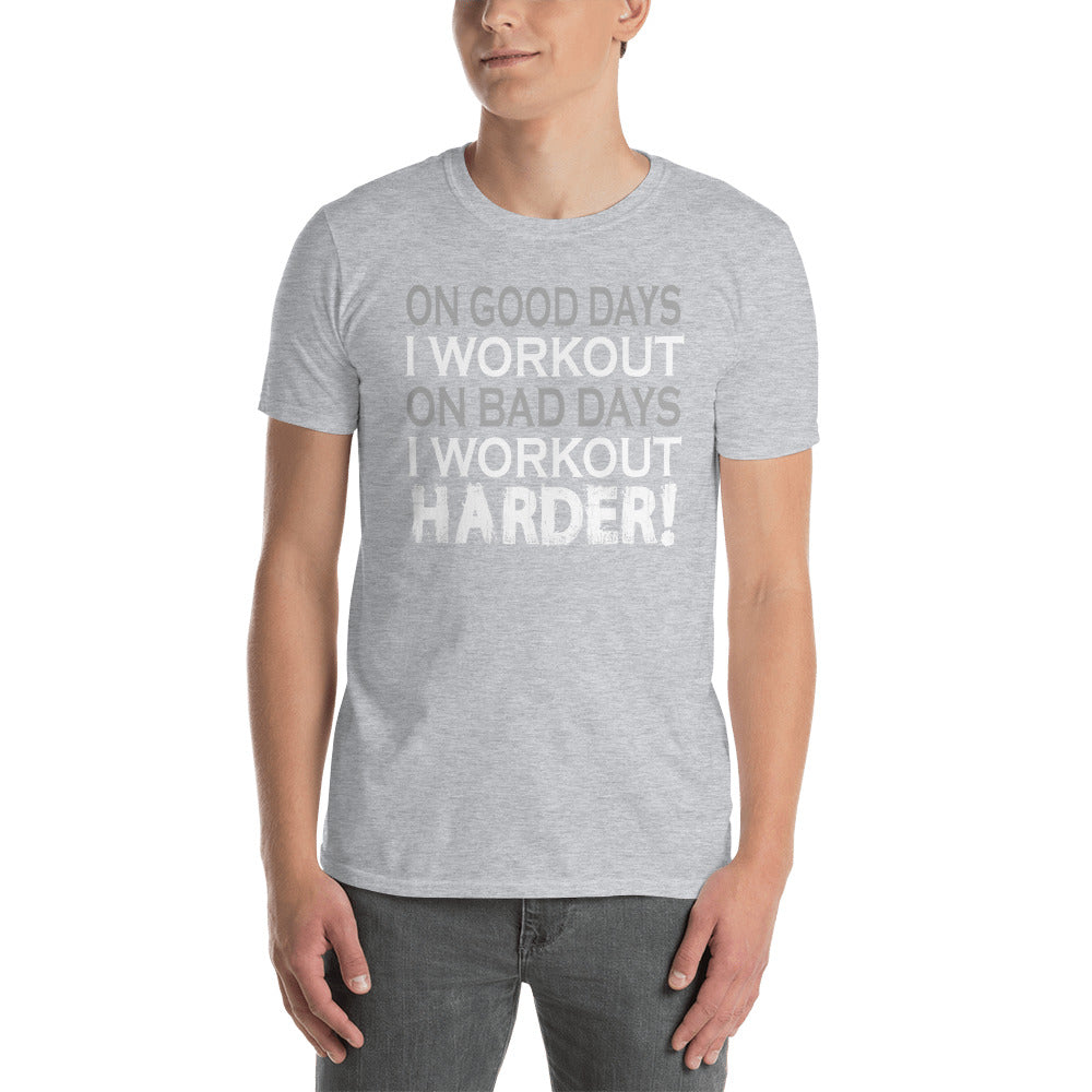 On Good Days I Workout On Bad Days I Workout Harder Short-Sleeve Unisex T-Shirt