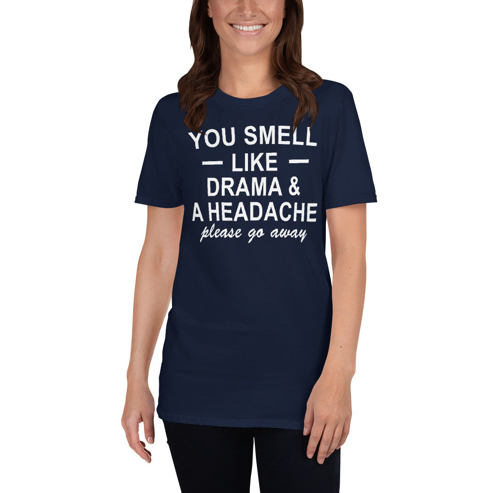 You Smell Like Drama And a Headache Please Go Away Short-Sleeve Ladies' Unisex T-Shirt