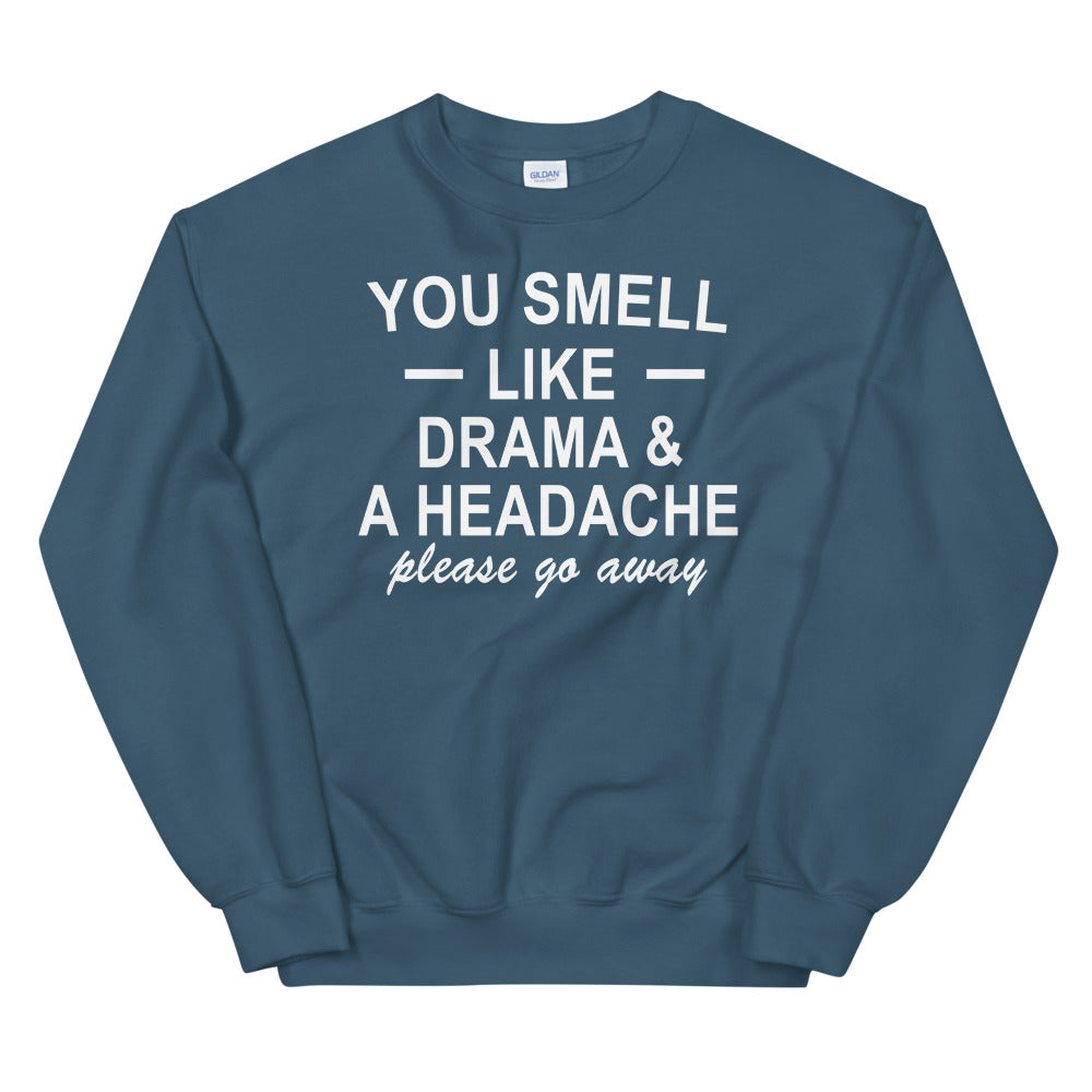 You Smell Like Drama And Headache Please Go Away Sweatshirt