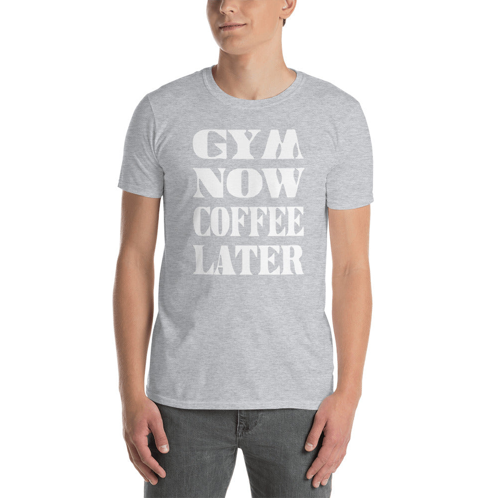Gym Now Coffee Later Short-Sleeve Unisex T-Shirt