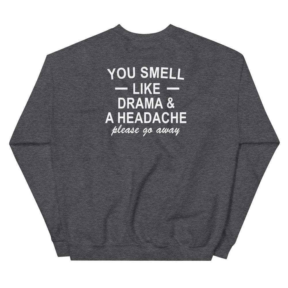 You Smell Like Drama And Headache Please Go Away Sweatshirt - Back Print