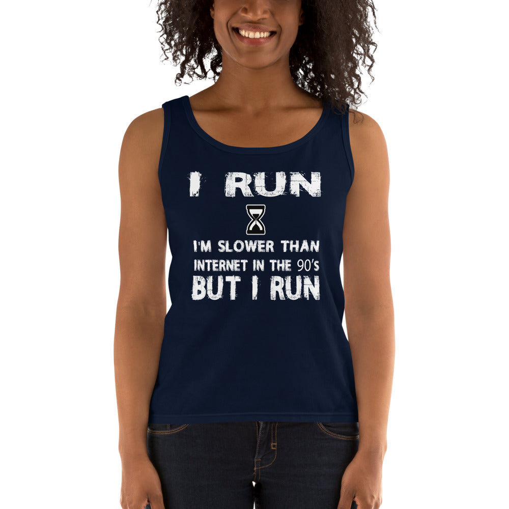 I Run I'm Slower Than Internet In The 90's But I Run Ladies' Tank