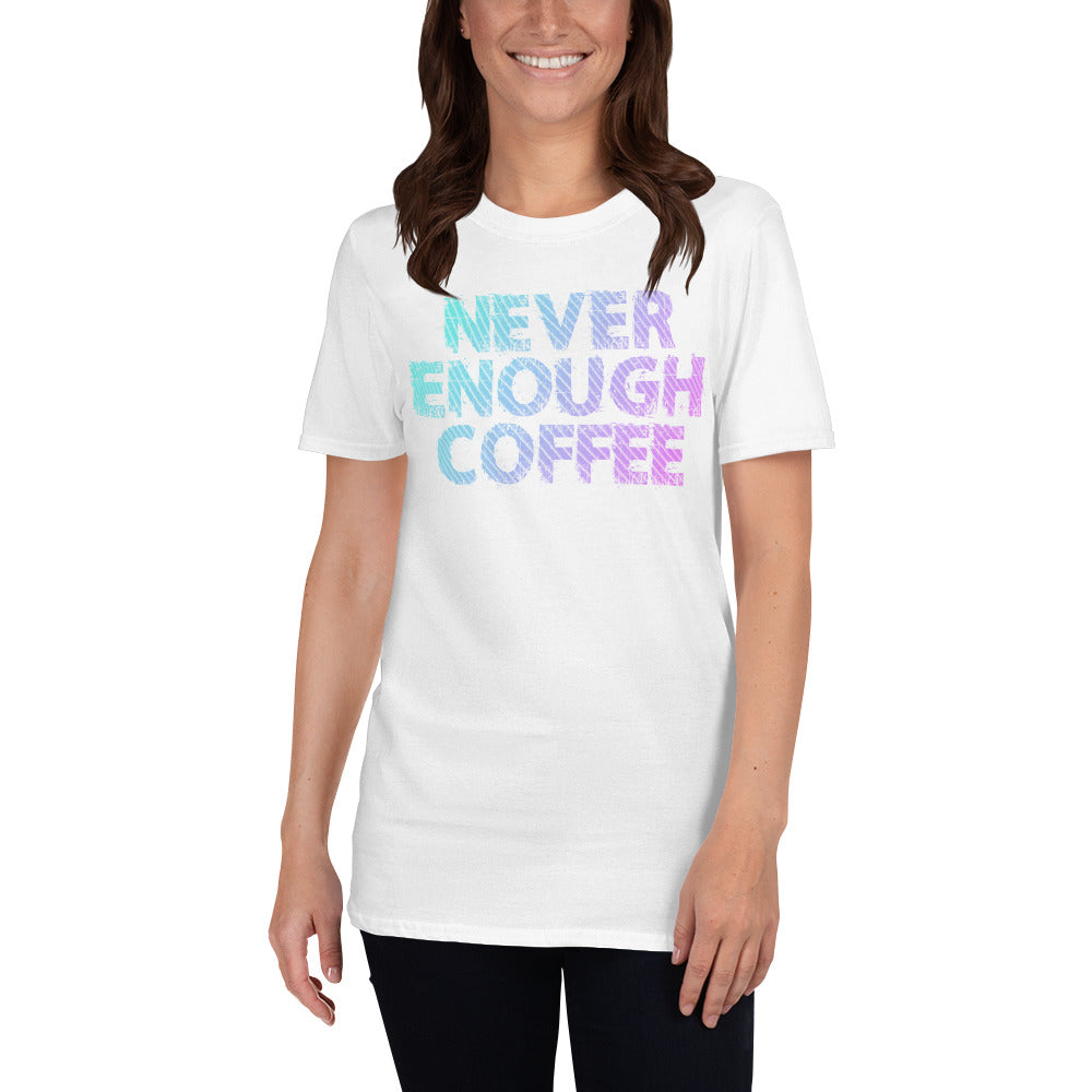 Never Enough Coffee Short-Sleeve Ladies' T-Shirt