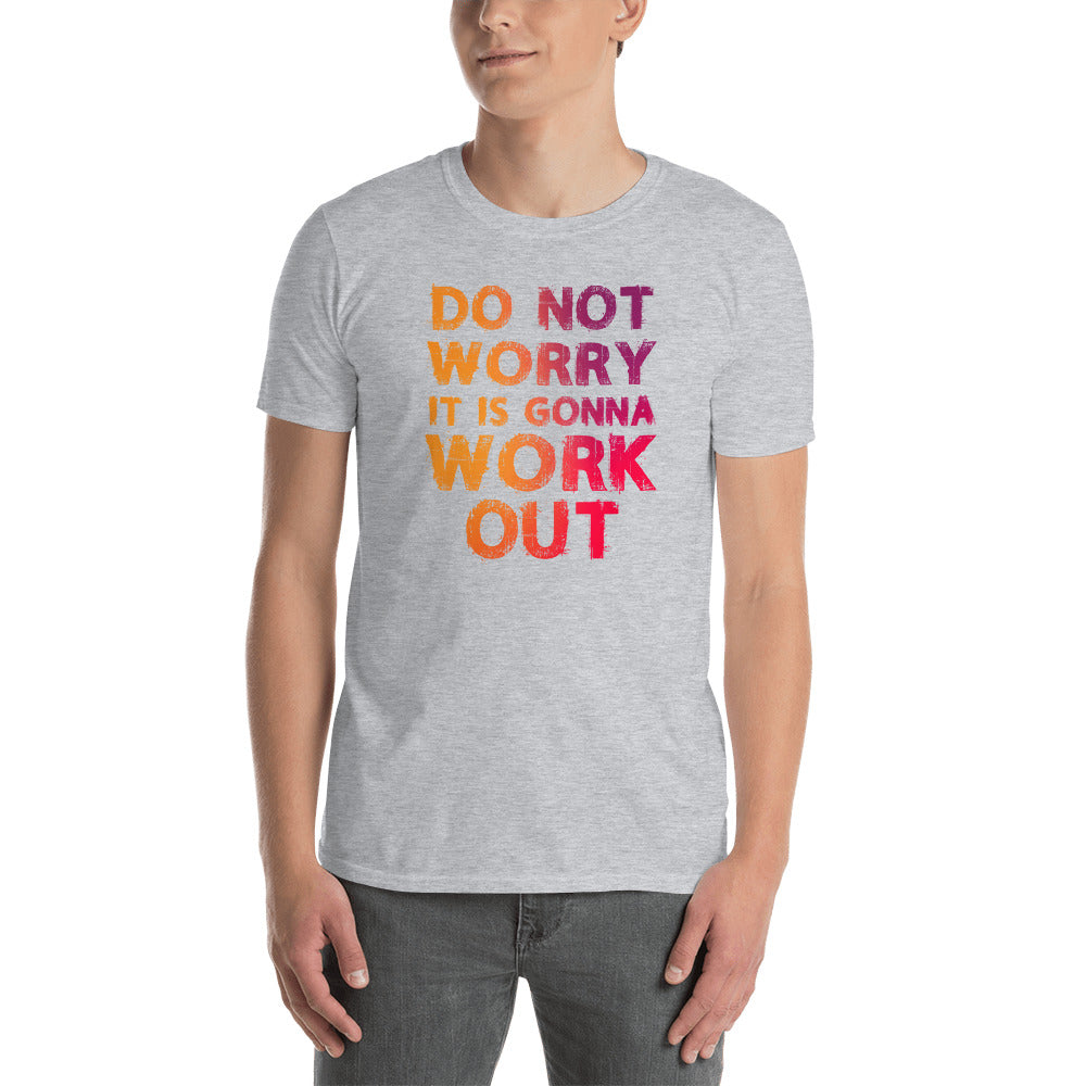 Do Not Worry It Is Gonna Work Out Short-Sleeve Unisex T-Shirt