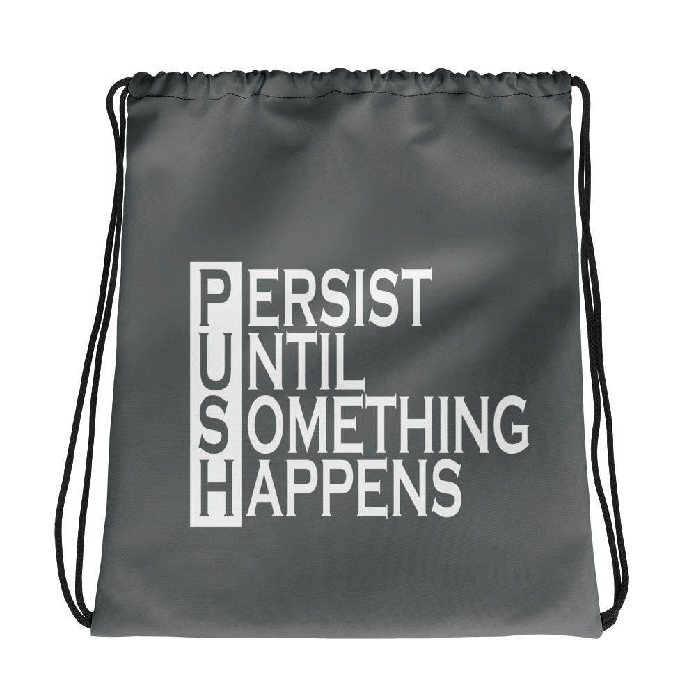 Push Persist Untill Something Happens Drawstring bag
