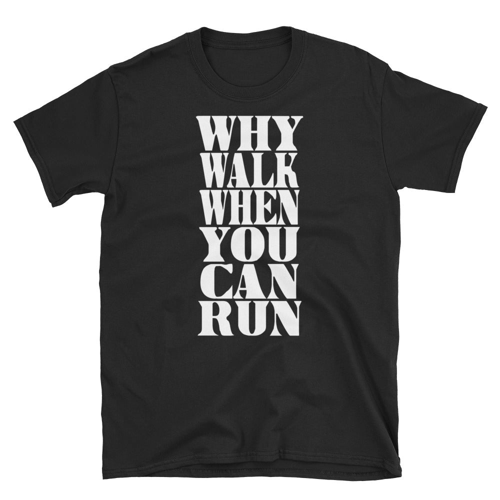 Why Walk When You Can Run Short-Sleeve Unisex T-Shirt