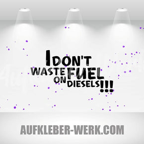 I Don't Waste Fuel on Diesels!!!
