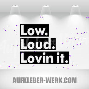 Low Loud Lovin it