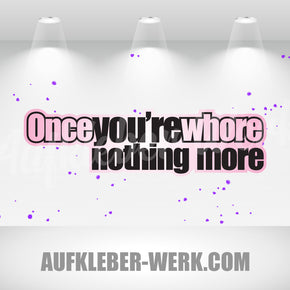 Once you´re whore nothing more
