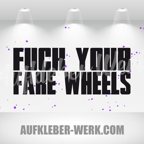 FUCK YOUR FAKE WHEELS
