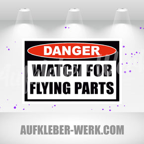 DANGER - WATCH FOR FLYING PARTS