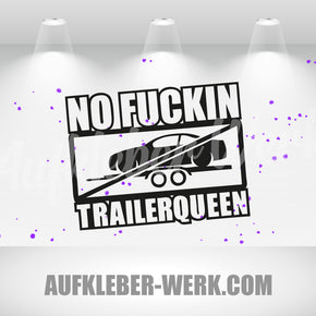 NO F*CKIN TRAILERQUEEN