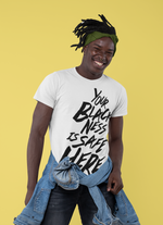 Load image into Gallery viewer, Your Blackness Is Safe Here T-shirt