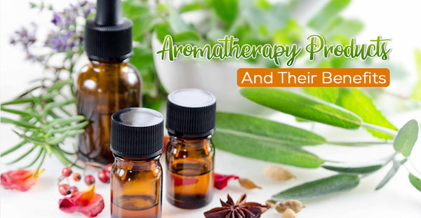 AROMATHERAPY PRODUCTS AND THEIR BENEFITS