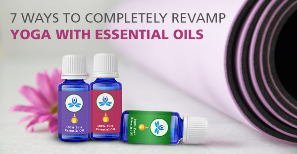 7 WAYS TO COMPLETELY REVAMP YOGA WITH ESSENTIAL OILS