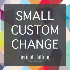 Peridot Clothing SMALL Custom Change Request - Peridot Clothing
