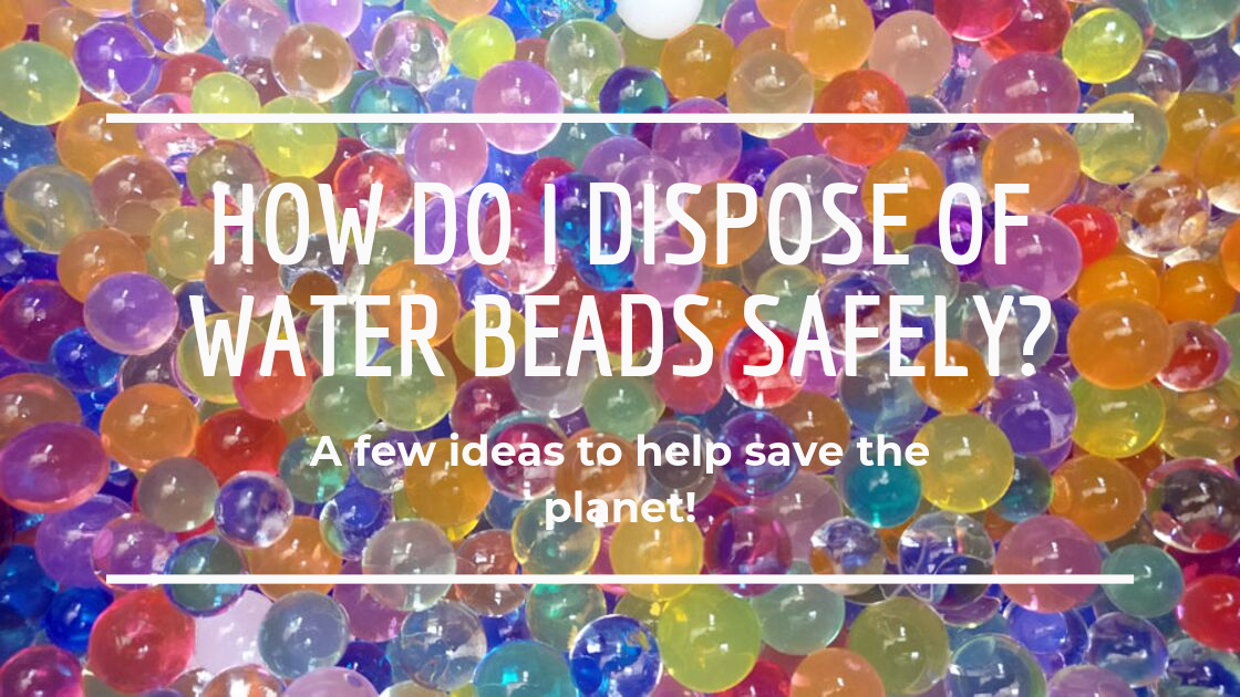How do I dispose of water beads safely?