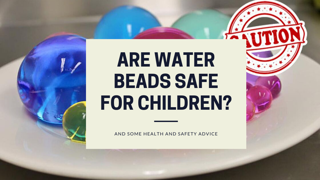Are water beads safe for children?