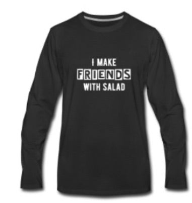 LONG SLEEVE SHIRT - 'I make friends with salad'