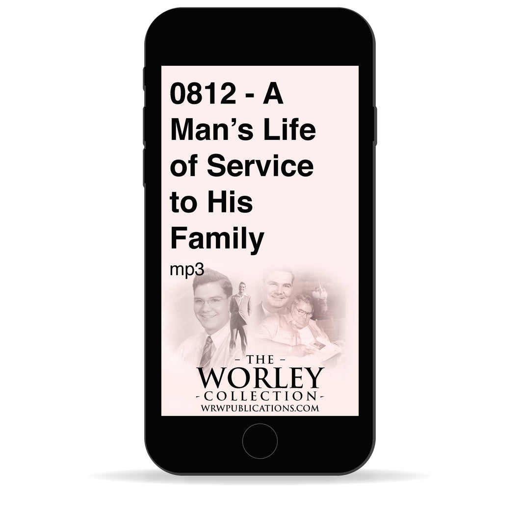 0812 - A Man's Life of Service to His Family