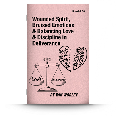 Booklet 36: Wounded Spirit, Bruised Emotions & Balancing Love & Discipline in Deliverance