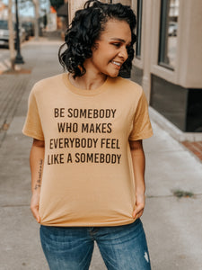 """Be Somebody"" Graphic Tee"