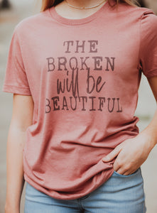 """The Broken will be Beautiful"" Graphic Tee"