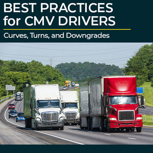 Best Practices for CMV Drivers: Curves, Turns, and Downgrades