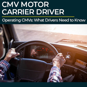 Operating CMVs: What Drivers Need to Know