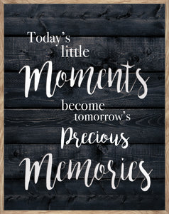 Today's Little Moments Become Tomorrow's Precious Memories -  MIRROR CUT-OUT, PORTRAIT TYPOGRAPHY
