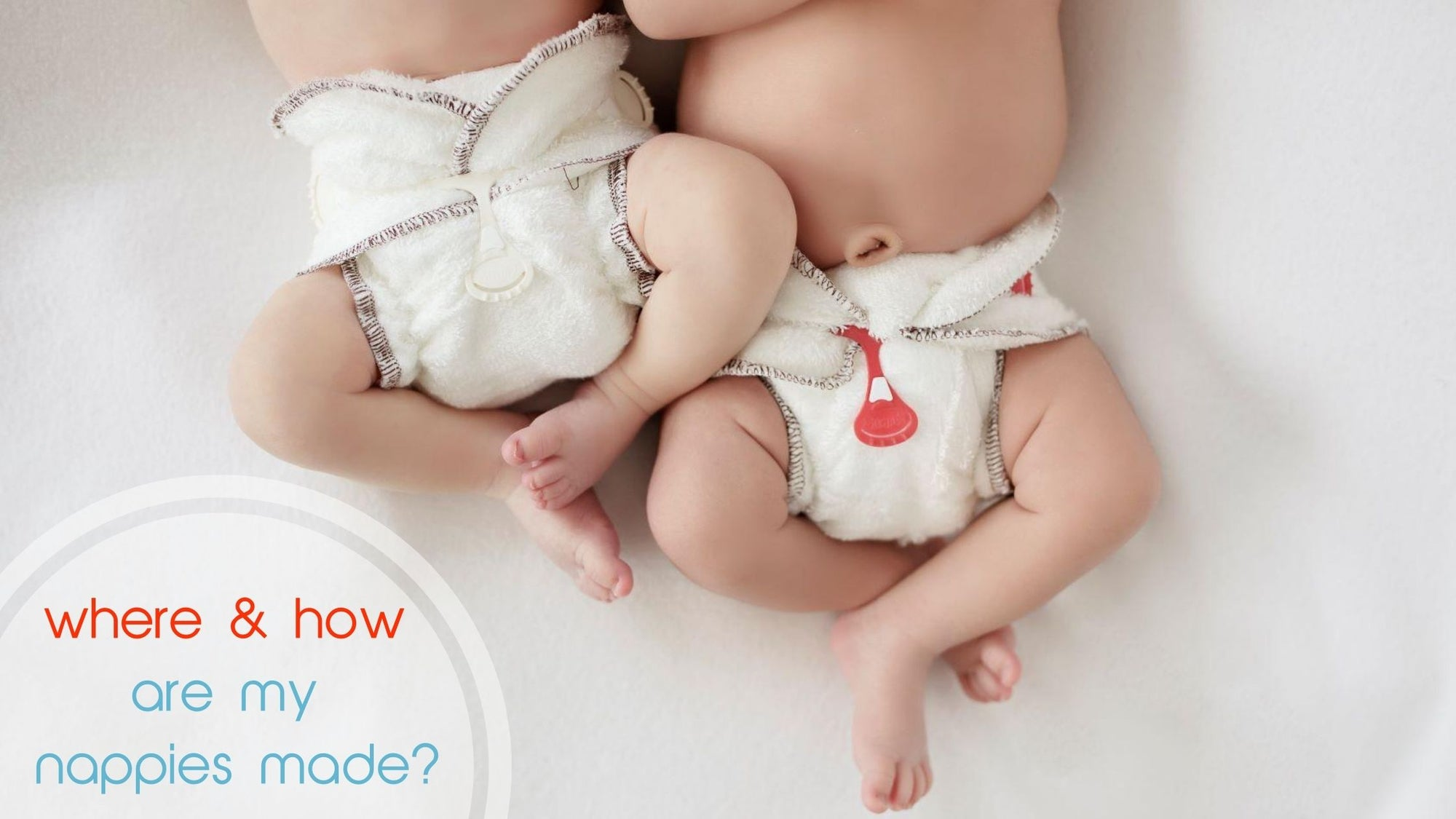 Where & How Are My Cloth Nappies Made?