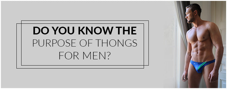 Dp you know the purpose of thong's for Men?
