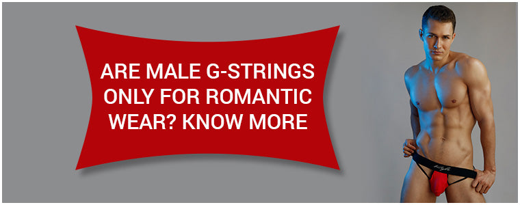 Are Male g-strings only for romantic wear? Know more