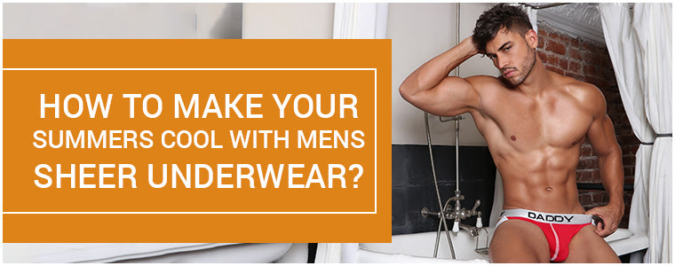 How to make your summers cool with Mens Sheer Underwear?