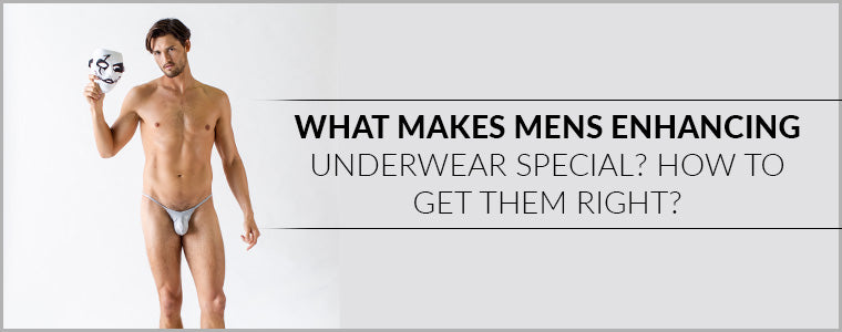 What makes Mens Enhancing Underwear special? How to get them right?