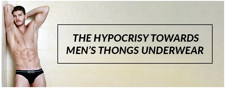 The hypocrisy towards men's thongs underwear