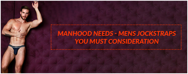 Manhood needs - Mens Jockstraps you must consideration