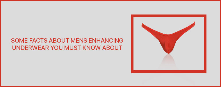 Some facts about Mens Enhancing Underwear you must know about
