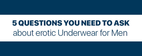5 Questions you need to ask about erotic Underwear for Men