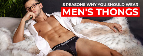 5 Reasons why you should wear men's thongs