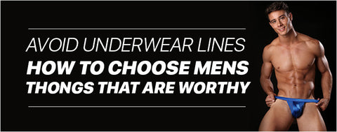 Avoid underwear lines - How to choose Mens Thongs that are worthy