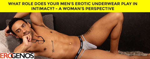 What role does your Men's Erotic Underwear play in intimacy? - A Woman's perspective