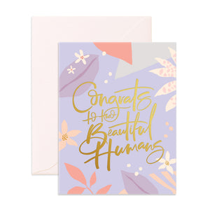 Congrats Beautiful Humans Greeting Card - Addy & Lou