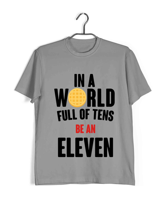 TV SERIES Stranger Things IN A WORLD FULL OF TENS, BE AN ELEVEN Custom Printed Graphic Design T-Shirt for Women - Aaramkhor