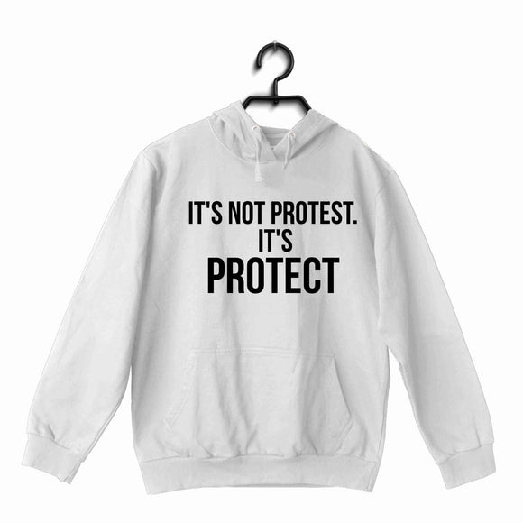 White  Politics Freedom IT'S NOT PROTEST. IT'S PROTECT UNISEX HOODIE Sweatshirts