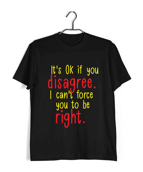 Black  TV Series The Big Bang Theory TBBT IT'S OK IF YOU DISAGREE. I CAN'T FORCE YOU TO BE RIGHT. Custom Printed Graphic Design T-Shirt for Men